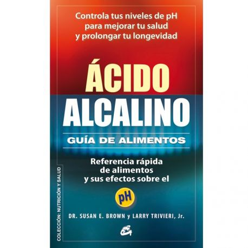 """Libro """"Ácido alcalino: Guía de alimentos""""- Dra. Susan E. Brown y Larry Trivieri, Jr."""