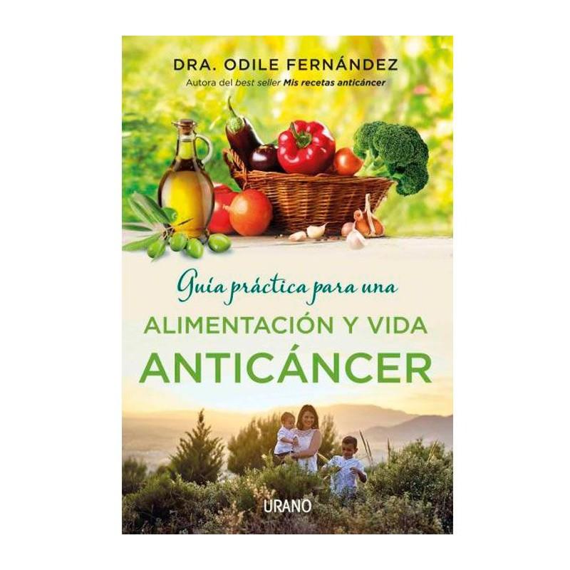 Libro Guía práctica de alimentación y vida anticáncer - Dra Odile Fernández
