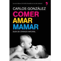 """Libro """"Comer, amar y mamar"""" - Carlos González"""