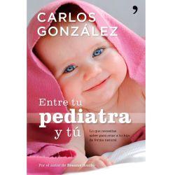 """Libro """"Entre tu pediatra y tú"""" - Carlos González"""