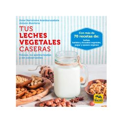 Libro "Tus leches vegetales caseras" - Itziar Bartolome y Antxon Monforte